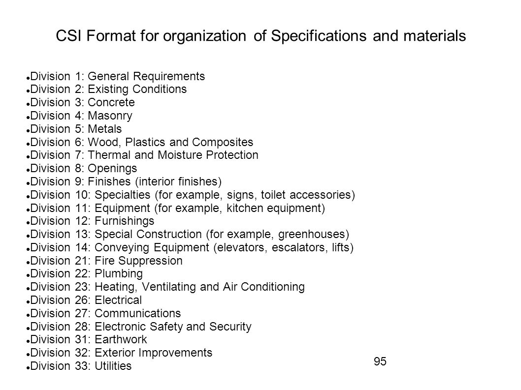 95 CSI Format for organization of Specifications and materials Division 1: General Requirements Division 2: Existing Conditions Division 3: Concrete D