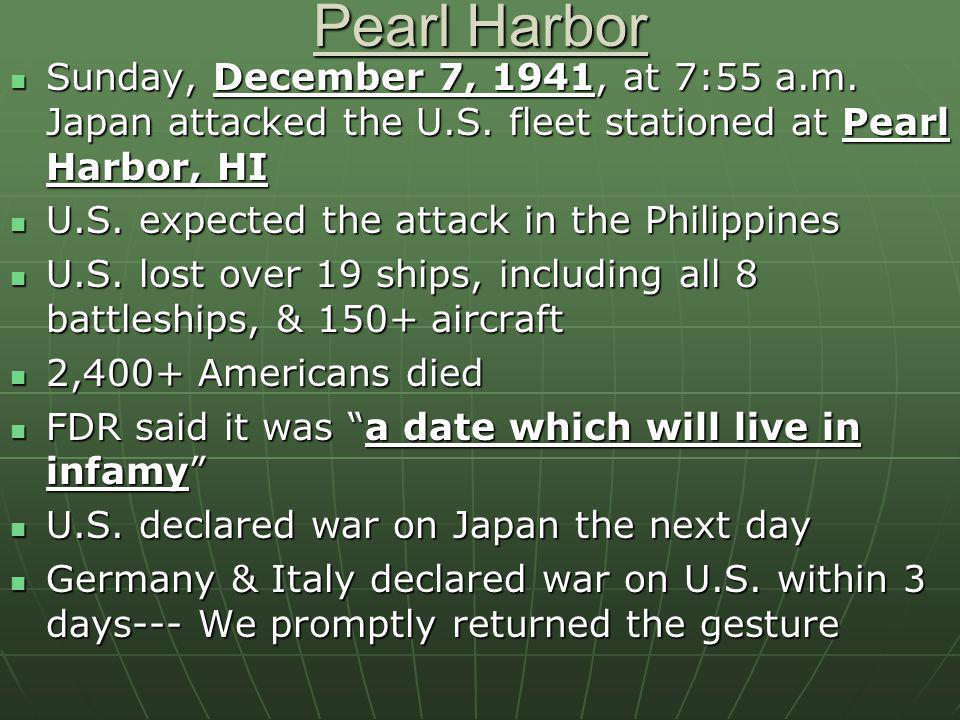 Pearl Harbor Sunday, December 7, 1941, at 7:55 a.m. Japan attacked the U.S. fleet stationed at Pearl Harbor, HI Sunday, December 7, 1941, at 7:55 a.m.