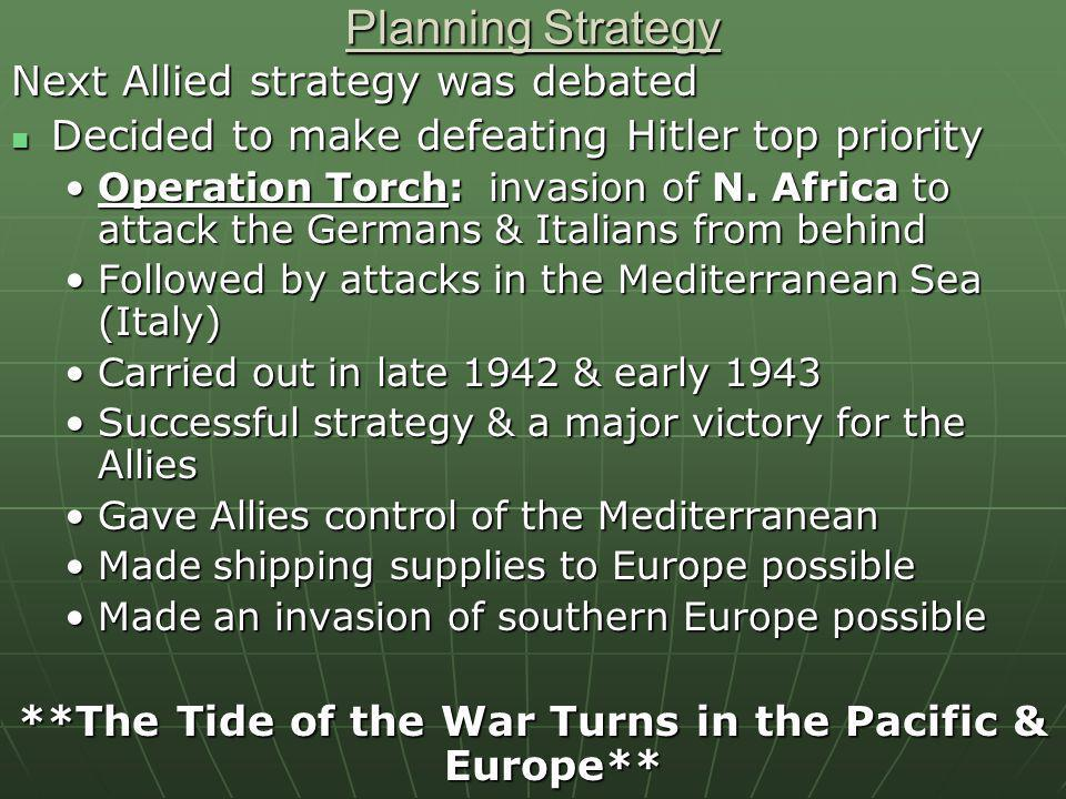 Planning Strategy Next Allied strategy was debated Decided to make defeating Hitler top priority Decided to make defeating Hitler top priority Operati