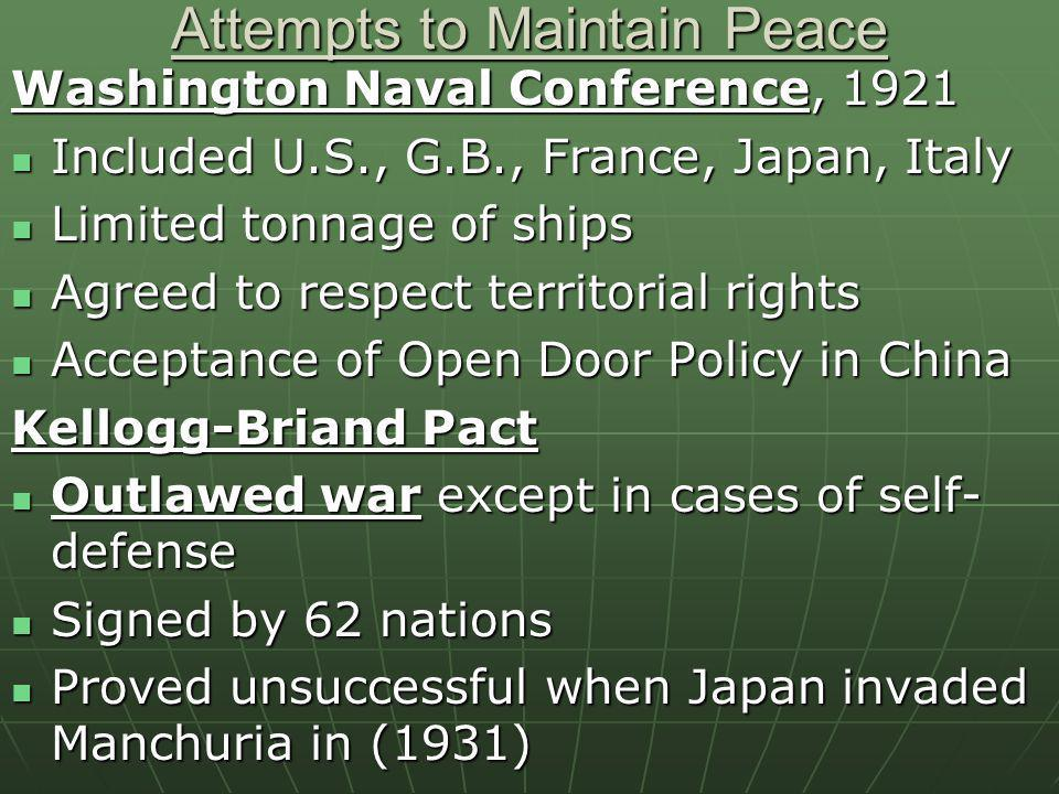 Attempts to Maintain Peace Washington Naval Conference, 1921 Included U.S., G.B., France, Japan, Italy Included U.S., G.B., France, Japan, Italy Limit