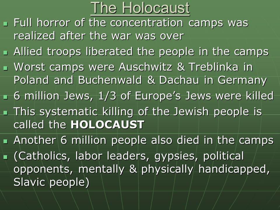 The Holocaust Full horror of the concentration camps was realized after the war was over Full horror of the concentration camps was realized after the