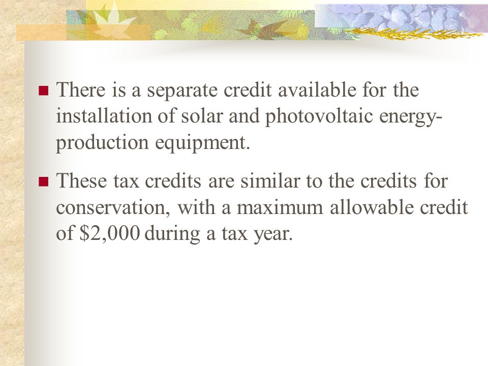 There is a separate credit available for the installation of solar and photovoltaic energy- production equipment.