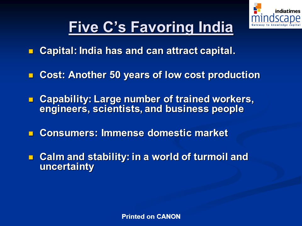 Printed on CANON Five Cs Favoring India Capital: India has and can attract capital.