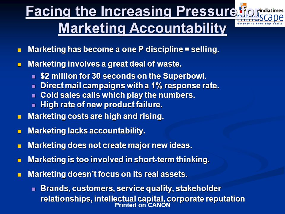 Printed on CANON Facing the Increasing Pressure for Marketing Accountability Marketing has become a one P discipline = selling.