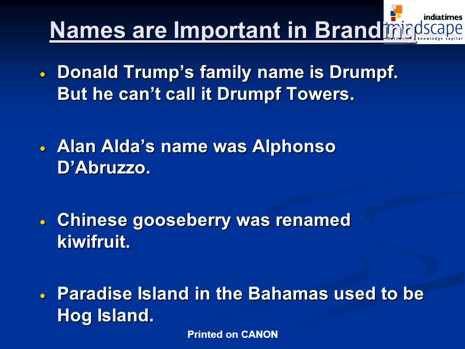 Printed on CANON Names are Important in Branding Donald Trumps family name is Drumpf.