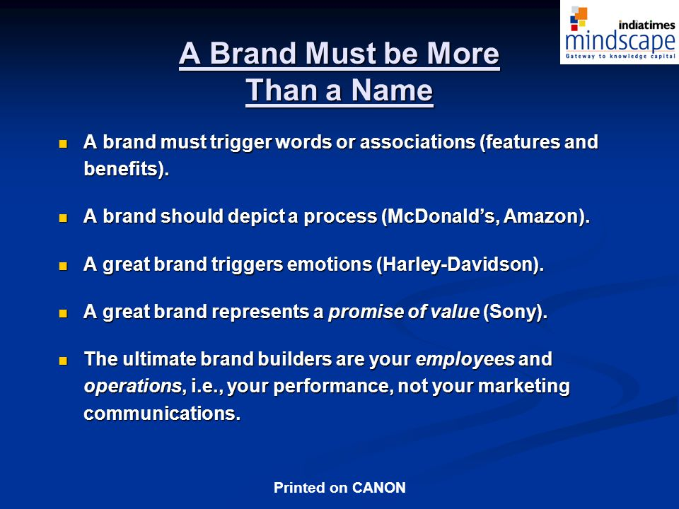 Printed on CANON A Brand Must be More Than a Name A brand must trigger words or associations (features and benefits).