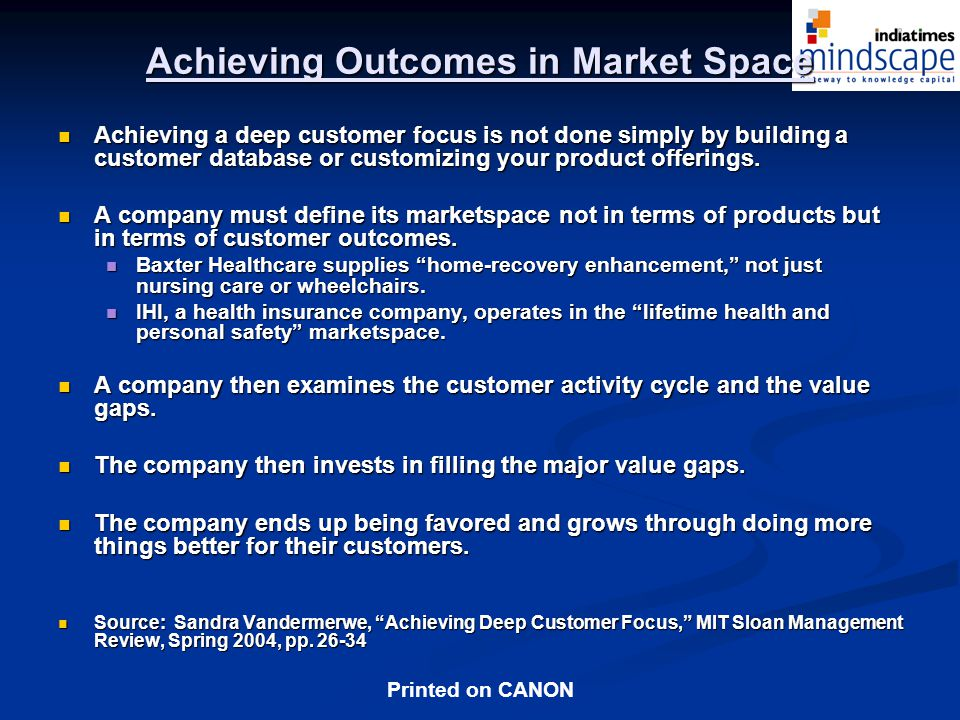 Printed on CANON Achieving Outcomes in Market Space Achieving a deep customer focus is not done simply by building a customer database or customizing your product offerings.