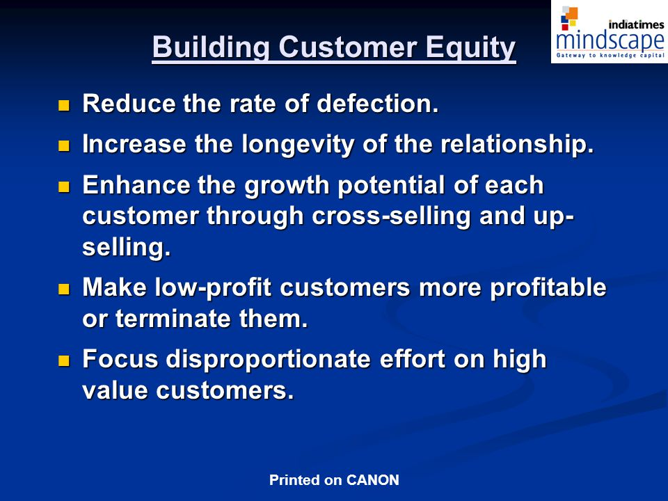 Printed on CANON Building Customer Equity Reduce the rate of defection.