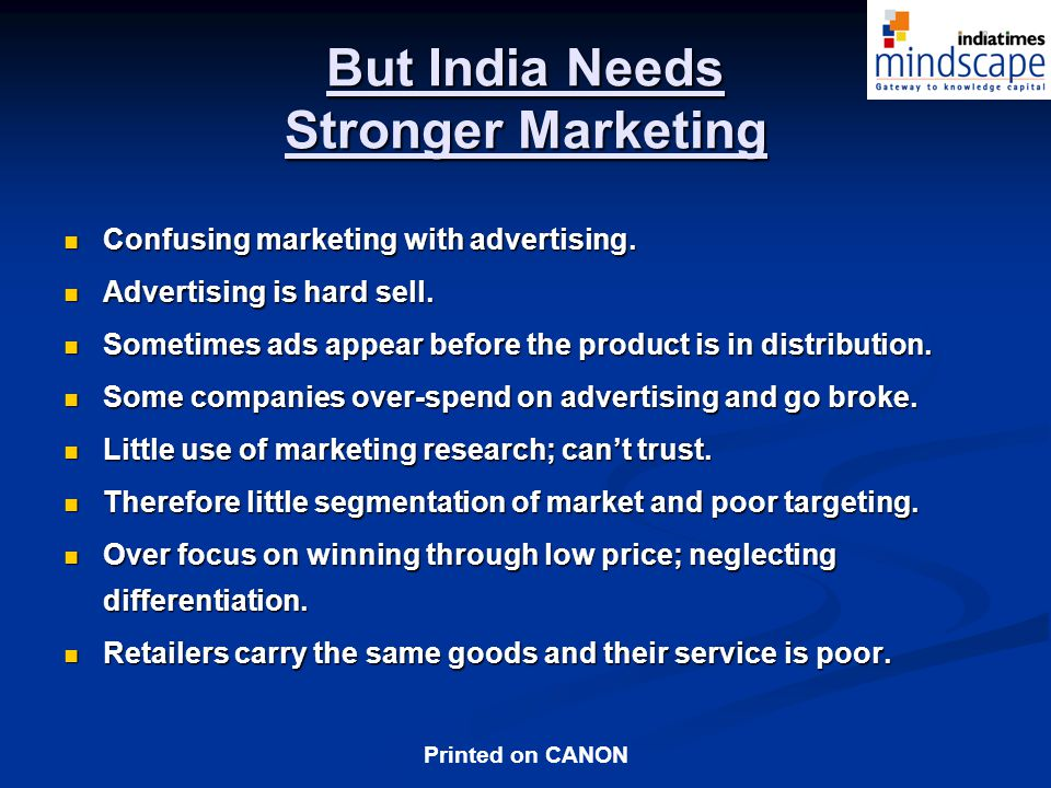 Printed on CANON But India Needs Stronger Marketing Confusing marketing with advertising.