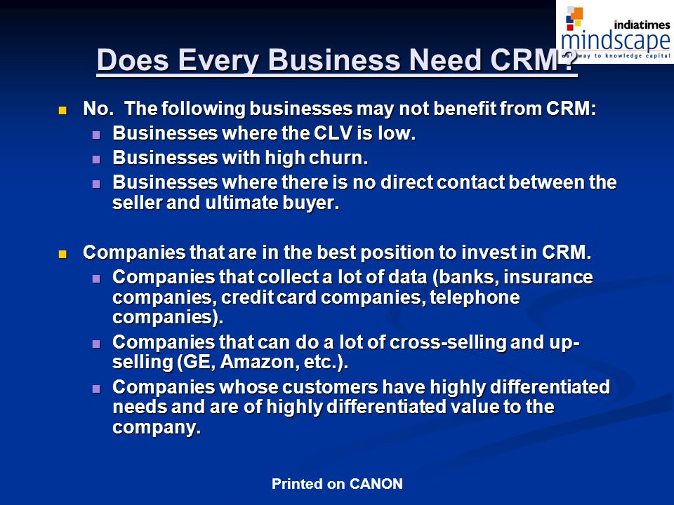 Printed on CANON Does Every Business Need CRM.No.