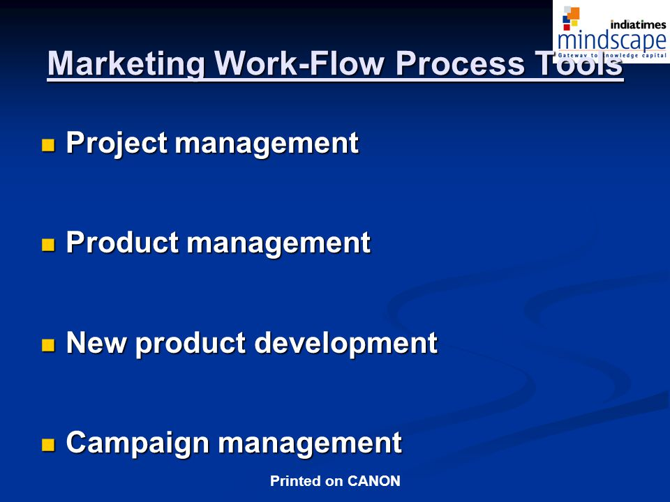 Printed on CANON Marketing Work-Flow Process Tools Project management Project management Product management Product management New product development New product development Campaign management Campaign management