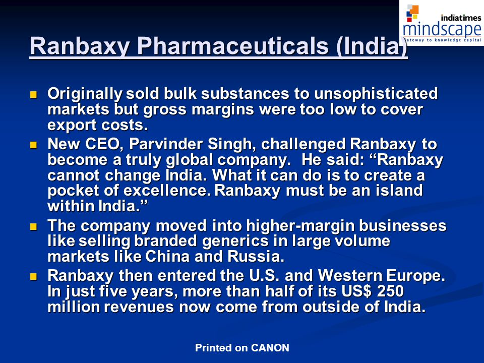 Printed on CANON Ranbaxy Pharmaceuticals (India) Originally sold bulk substances to unsophisticated markets but gross margins were too low to cover export costs.