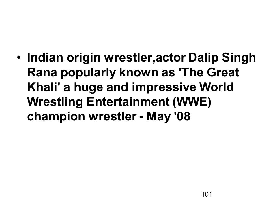 101 Indian origin wrestler,actor Dalip Singh Rana popularly known as The Great Khali a huge and impressive World Wrestling Entertainment (WWE) champion wrestler - May 08