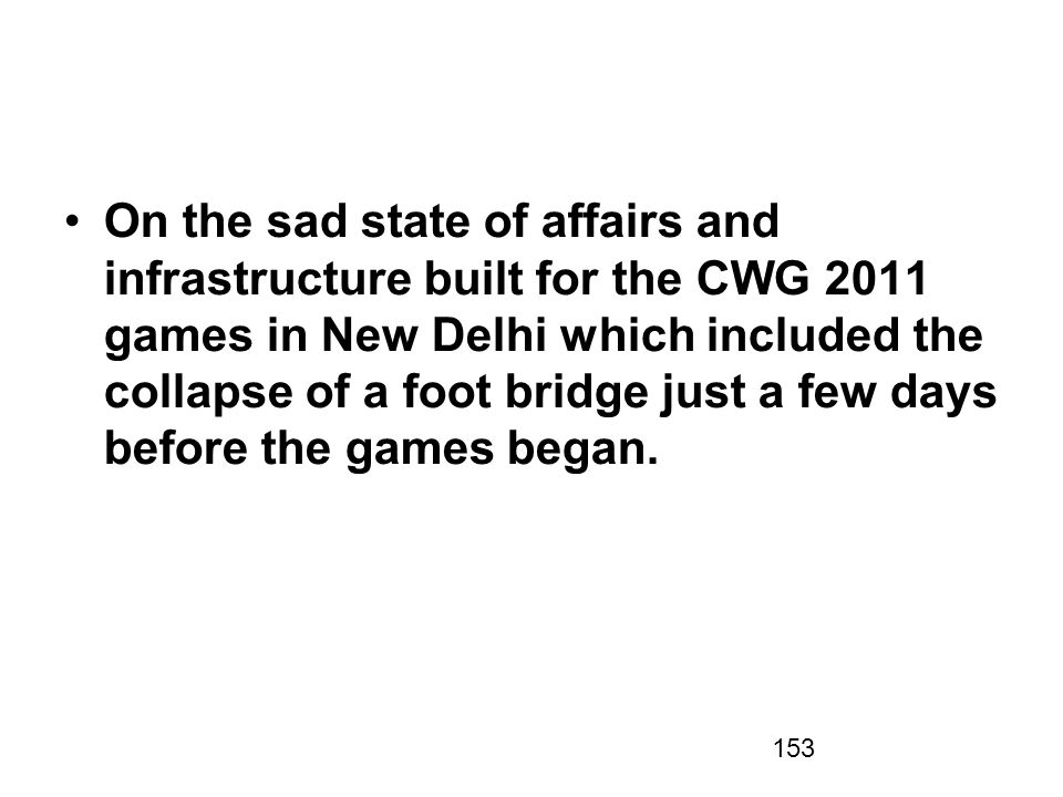 153 On the sad state of affairs and infrastructure built for the CWG 2011 games in New Delhi which included the collapse of a foot bridge just a few d