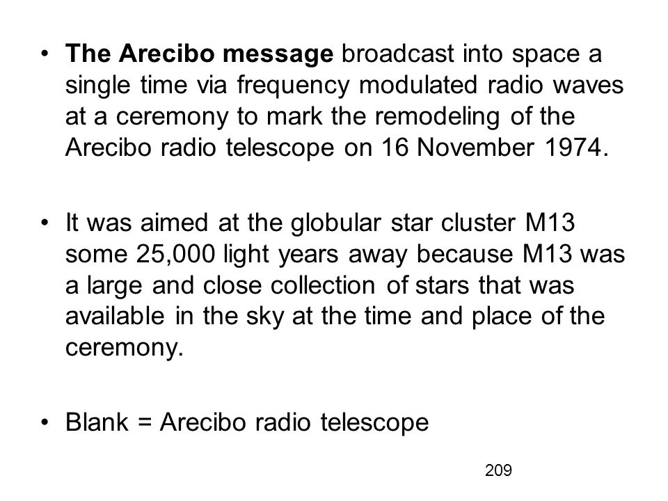209 The Arecibo message broadcast into space a single time via frequency modulated radio waves at a ceremony to mark the remodeling of the Arecibo rad