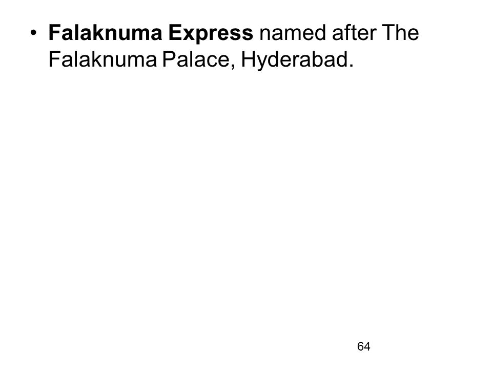64 Falaknuma Express named after The Falaknuma Palace, Hyderabad.
