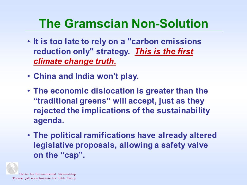 Center for Environmental Stewardship Thomas Jefferson Institute for Public Policy The Gramscian Non-Solution It is too late to rely on a carbon emissions reduction only strategy.