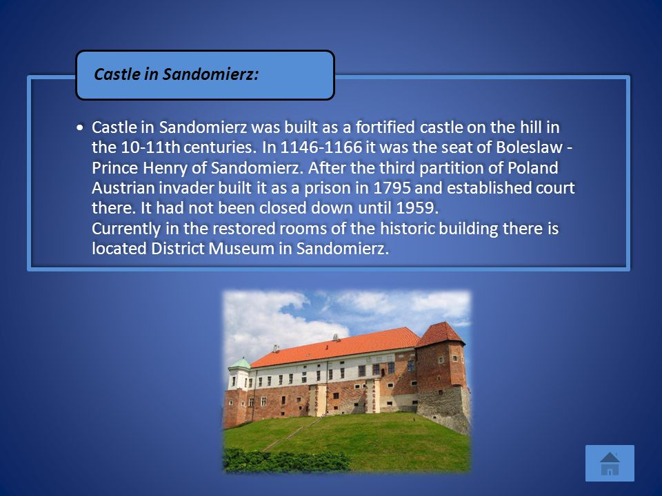 Castle in Sandomierz was built as a fortified castle on the hill in the 10-11th centuries. In 1146-1166 it was the seat of Boleslaw - Prince Henry of