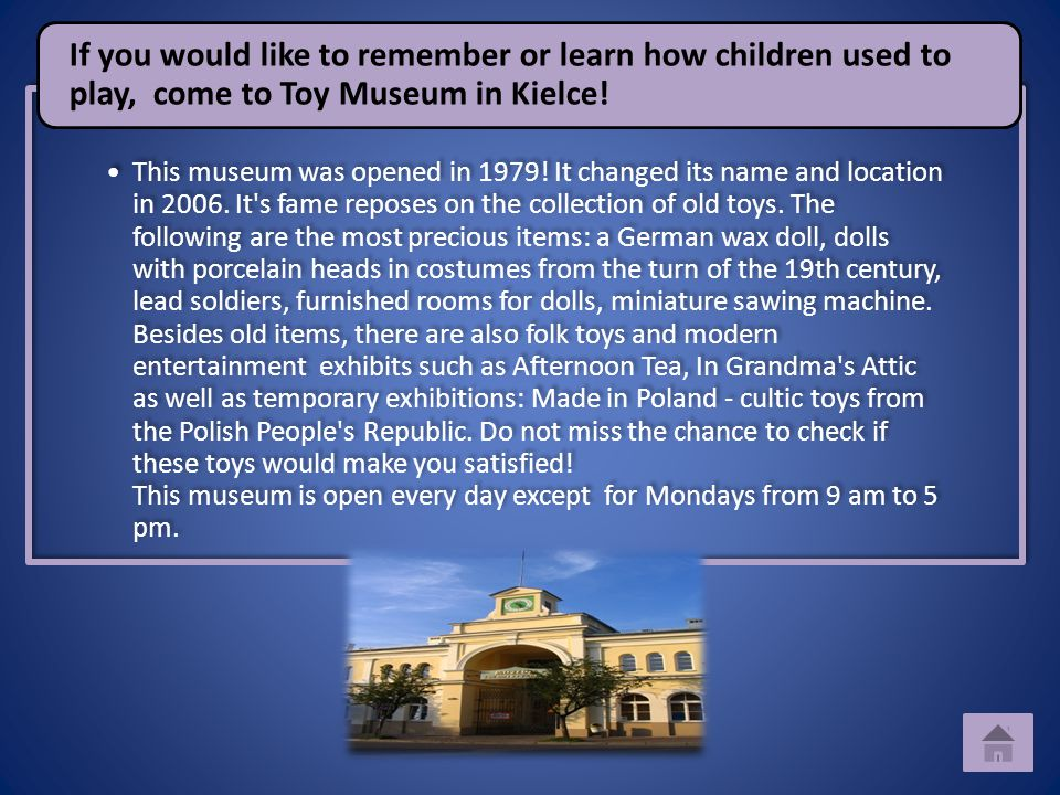 This museum was opened in 1979! It changed its name and location in 2006. It's fame reposes on the collection of old toys. The following are the most