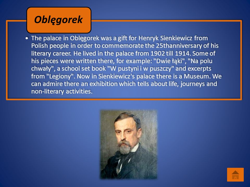 The palace in Oblęgorek was a gift for Henryk Sienkiewicz from Polish people in order to commemorate the 25thanniversary of his literary career. He li