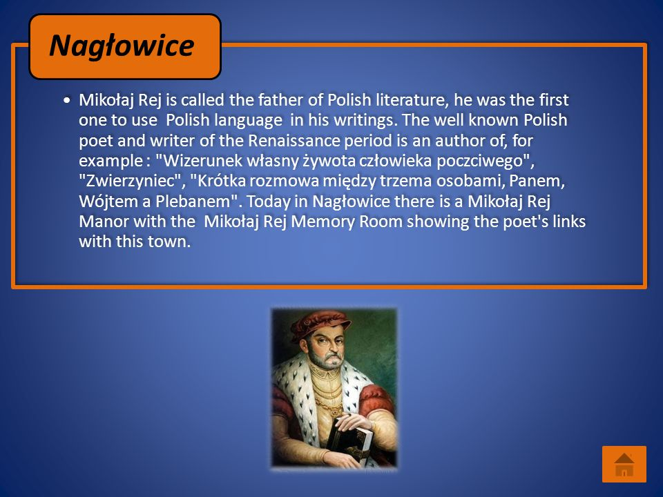 Mikołaj Rej is called the father of Polish literature, he was the first one to use Polish language in his writings. The well known Polish poet and wri