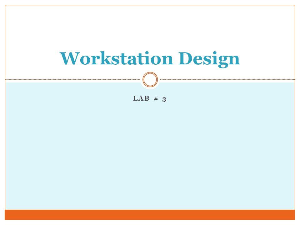 Outline June 11, 2014 Lab # 3: Workstation Design 2 Introduction.