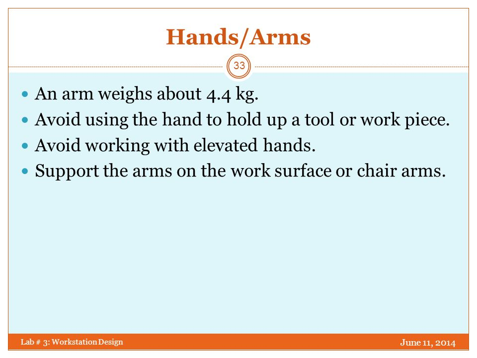 Guideline 2 June 11, 2014 Lab # 3: Workstation Design 34 Reduce Musculoskeletal Disorders Dont bend your wrist.