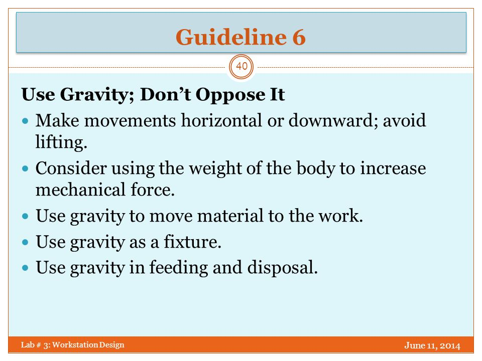 Guideline 7 June 11, 2014 Lab # 3: Workstation Design 41 Conserve Momentum Avoid unnecessary acceleration and deceleration.