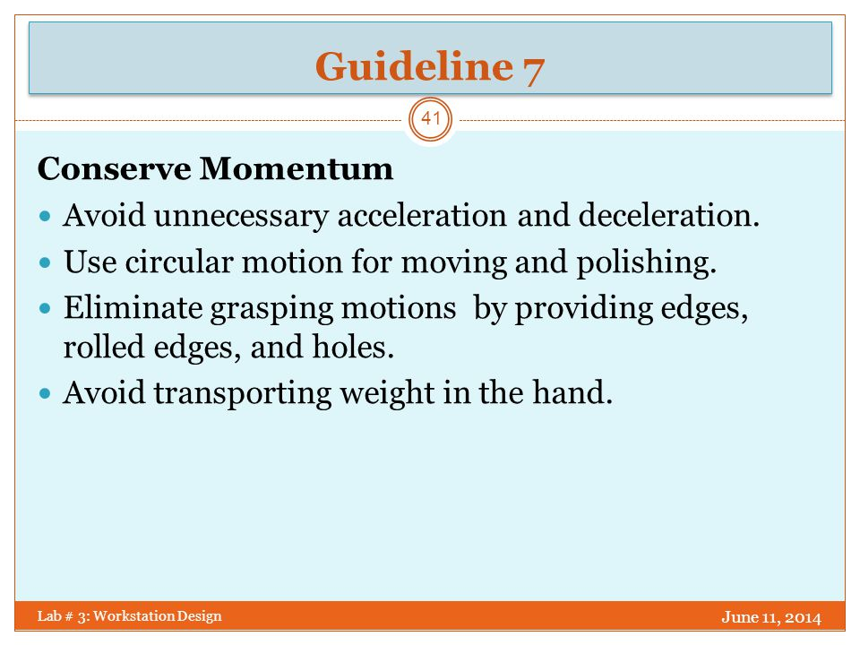 Guideline 8 June 11, 2014 Lab # 3: Workstation Design 42 Use 2-Hand Motions Rather Than 1-Hand Motions Cranking with 2 arms is 25% more efficient than with one.