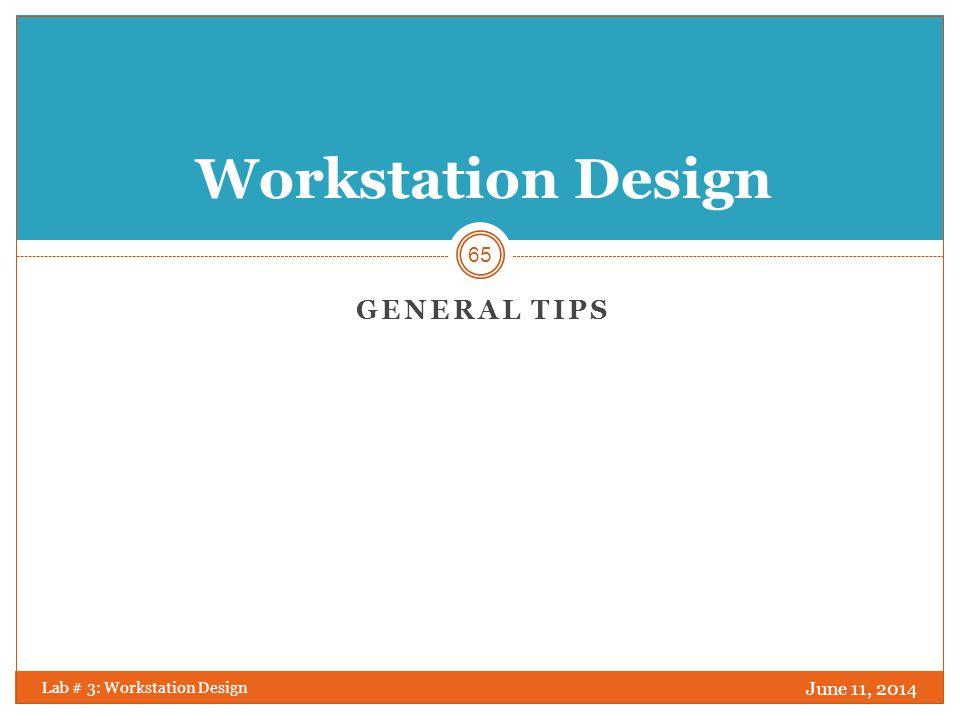 12 tips for an Ergonomic Computer Workstation June 11, 2014 Lab # 3: Workstation Design 66