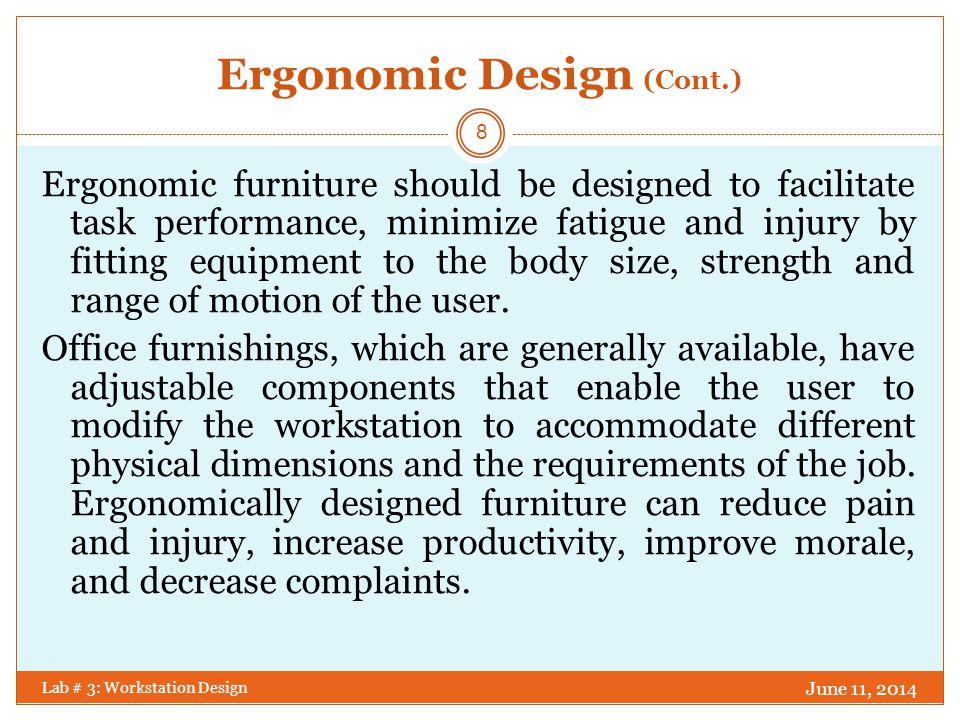 Ergonomic Design (Cont.) Ergonomics is used in the design of furniture to eliminate: Static or uncomfortable posture.
