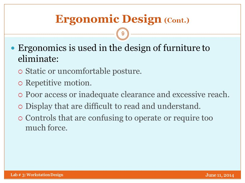 Ergonomic Design (Cont.) June 11, 2014 Lab # 3: Workstation Design 10 Design objectives should support humans to achieve the operational objectives for which they are responsible.