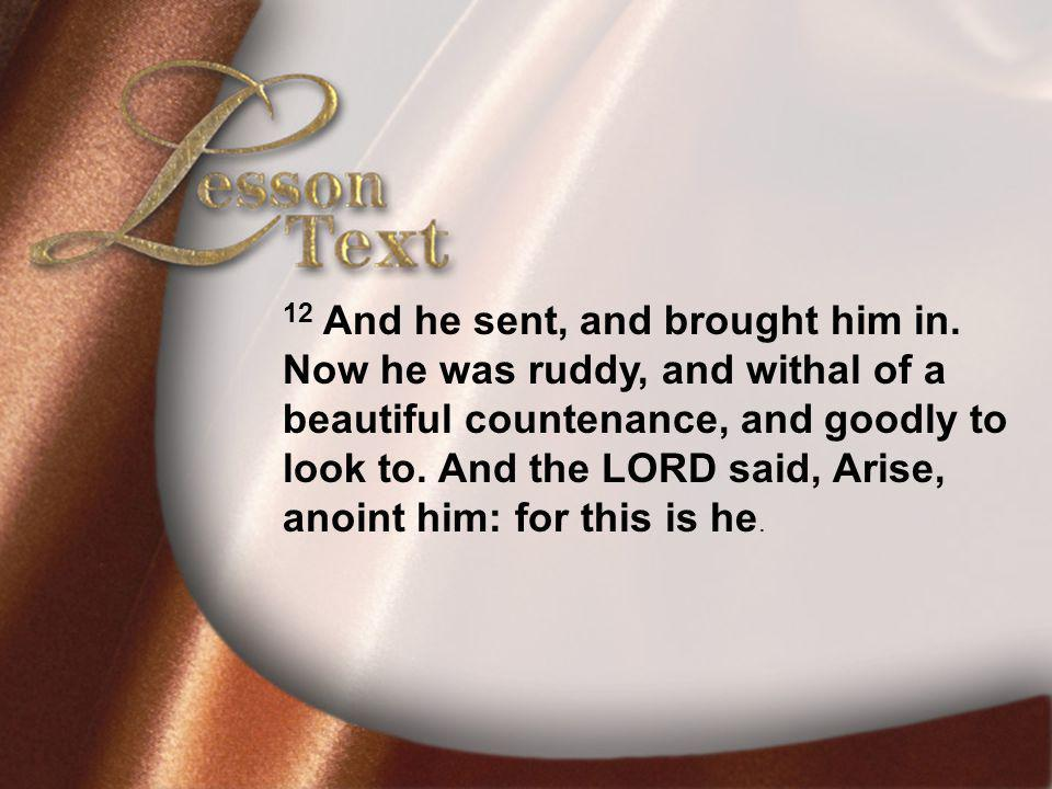 Lesson TextI Samuel 16:10-12 12 And he sent, and brought him in.