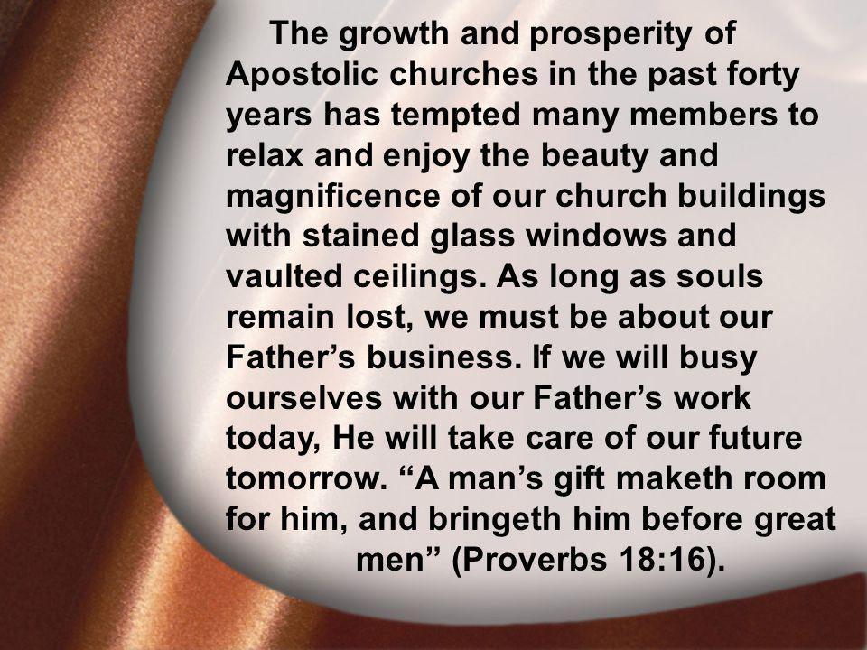 I. David Was Faithful The growth and prosperity of Apostolic churches in the past forty years has tempted many members to relax and enjoy the beauty a