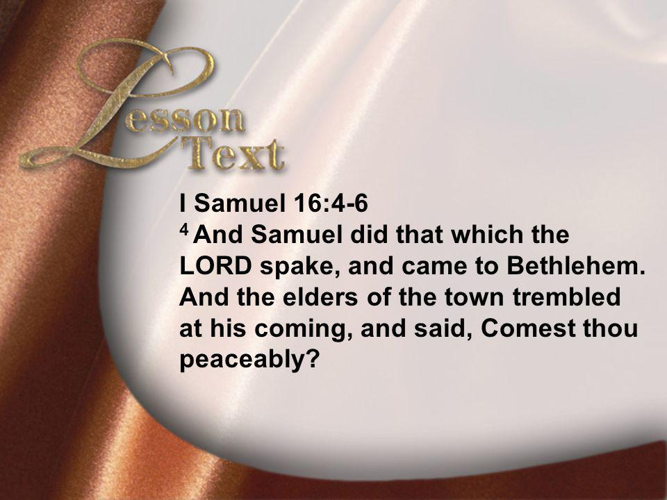Lesson TextI Samuel 16:4-6 I Samuel 16:4-6 4 And Samuel did that which the LORD spake, and came to Bethlehem.