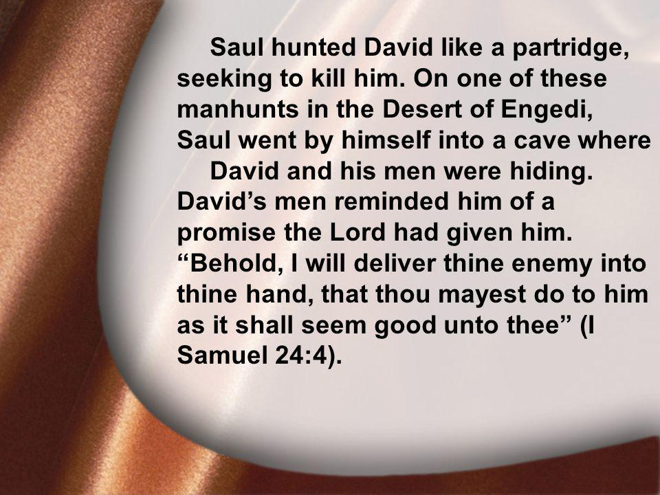 I. David Was Faithful Saul hunted David like a partridge, seeking to kill him.