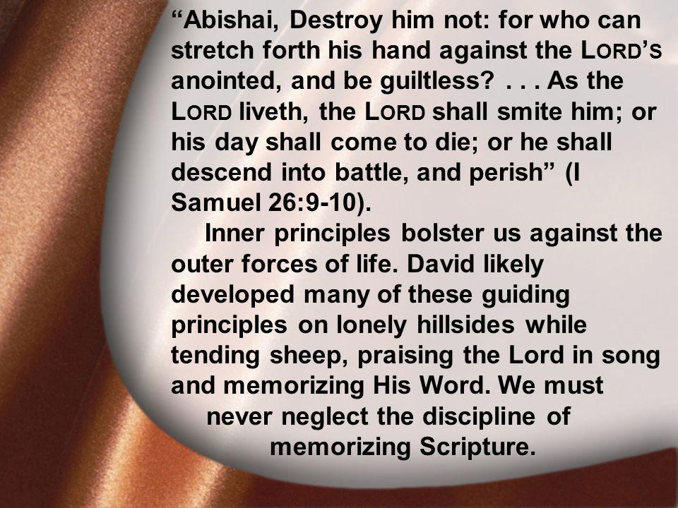 I. David Was Faithful Abishai, Destroy him not: for who can stretch forth his hand against the L ORD S anointed, and be guiltless?... As the L ORD liv