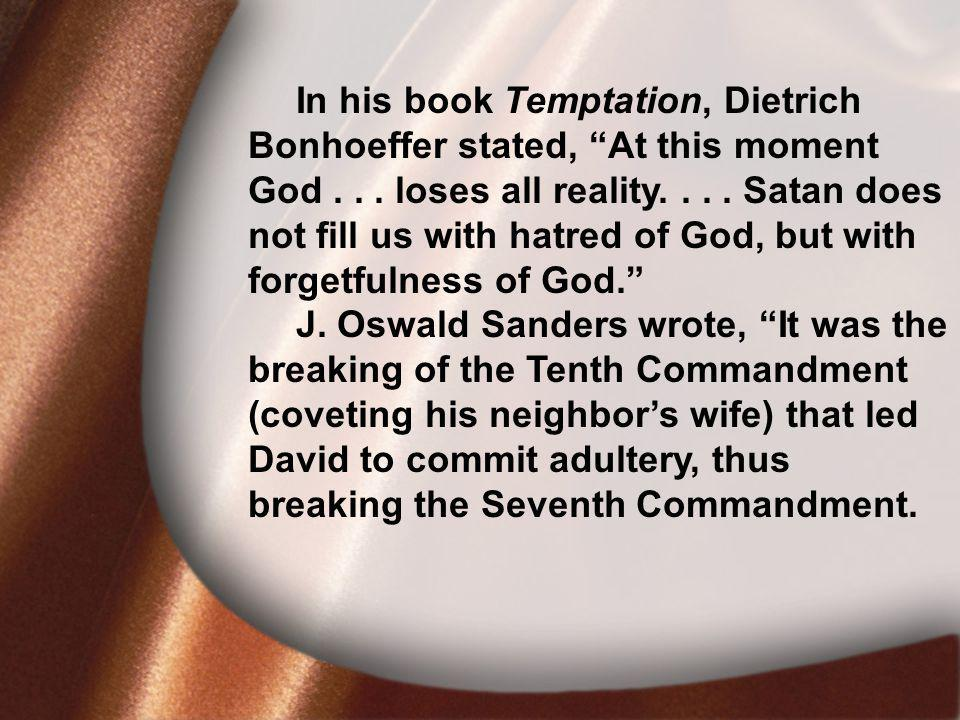 I.David Was Faithful In his book Temptation, Dietrich Bonhoeffer stated, At this moment God...