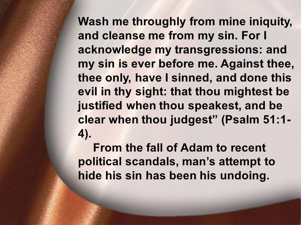 I.David Was Faithful Wash me throughly from mine iniquity, and cleanse me from my sin.
