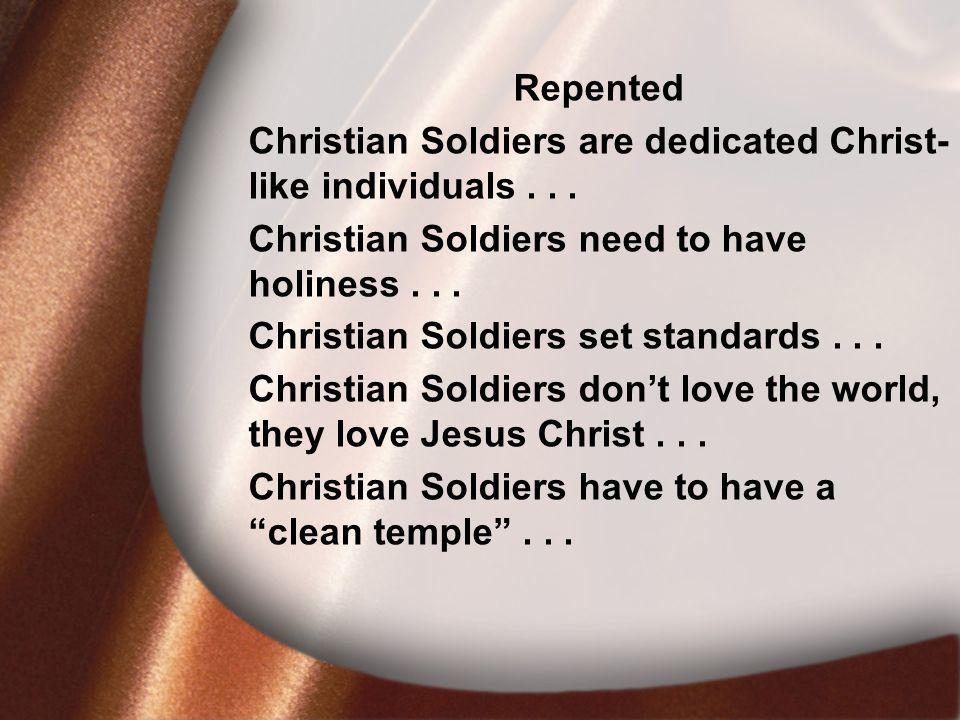 I.David Was Faithful Repented Christian Soldiers are dedicated Christ- like individuals...