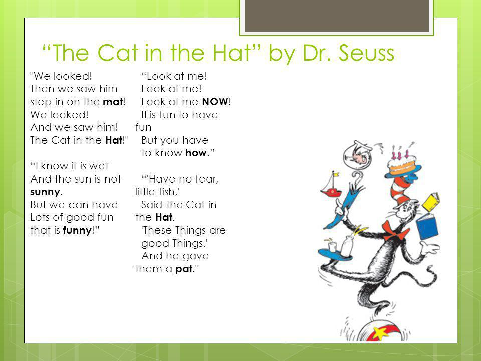 The Cat in the Hat by Dr.Seuss We looked. Then we saw him step in on the mat .