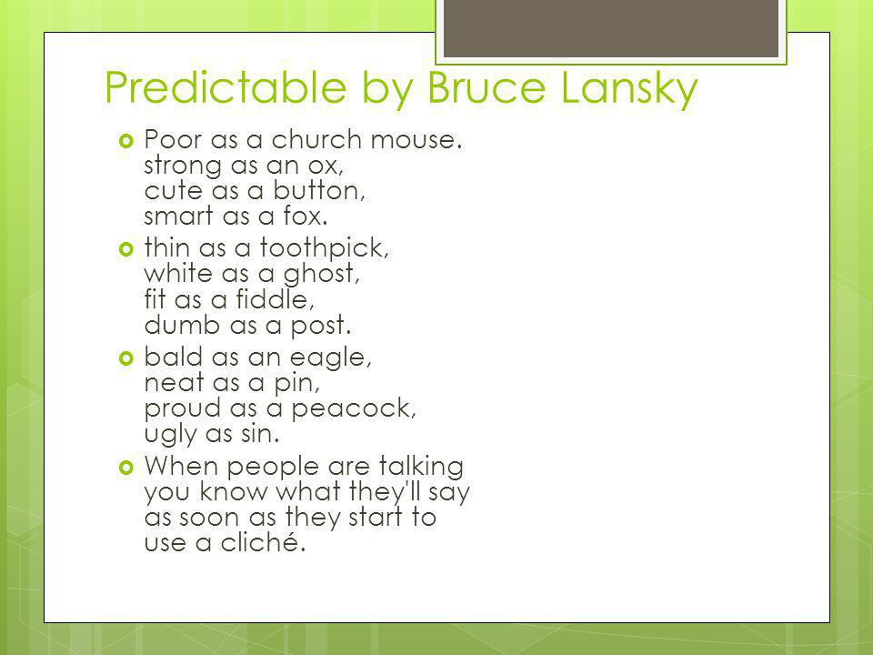 Predictable by Bruce Lansky Poor as a church mouse.