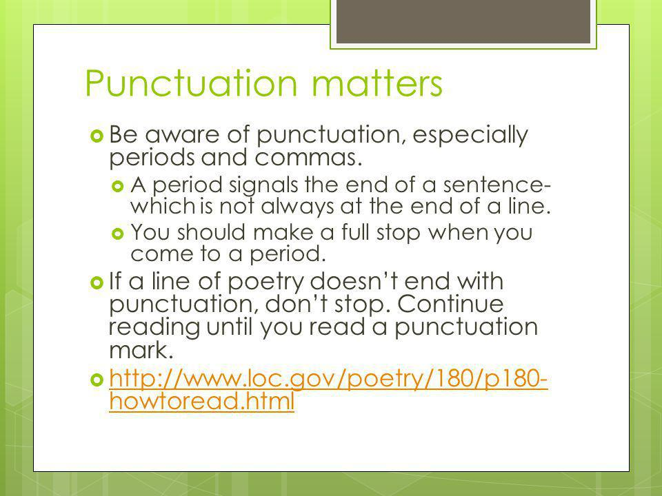 Punctuation matters Be aware of punctuation, especially periods and commas.