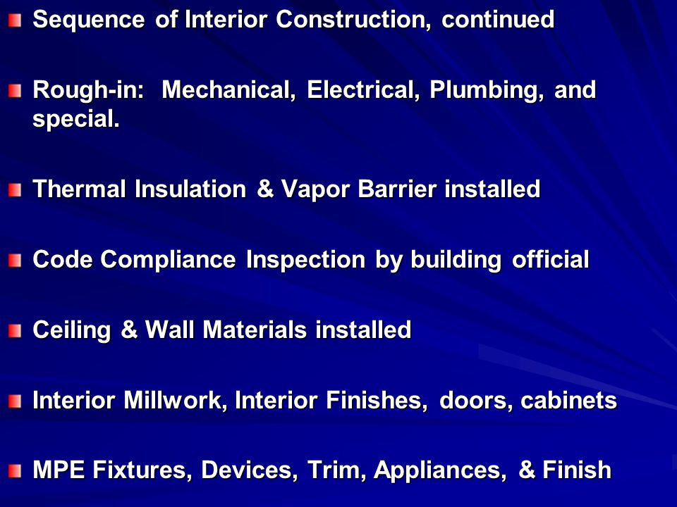 Sequence of Interior Construction, continued Rough-in: Mechanical, Electrical, Plumbing, and special. Thermal Insulation & Vapor Barrier installed Cod