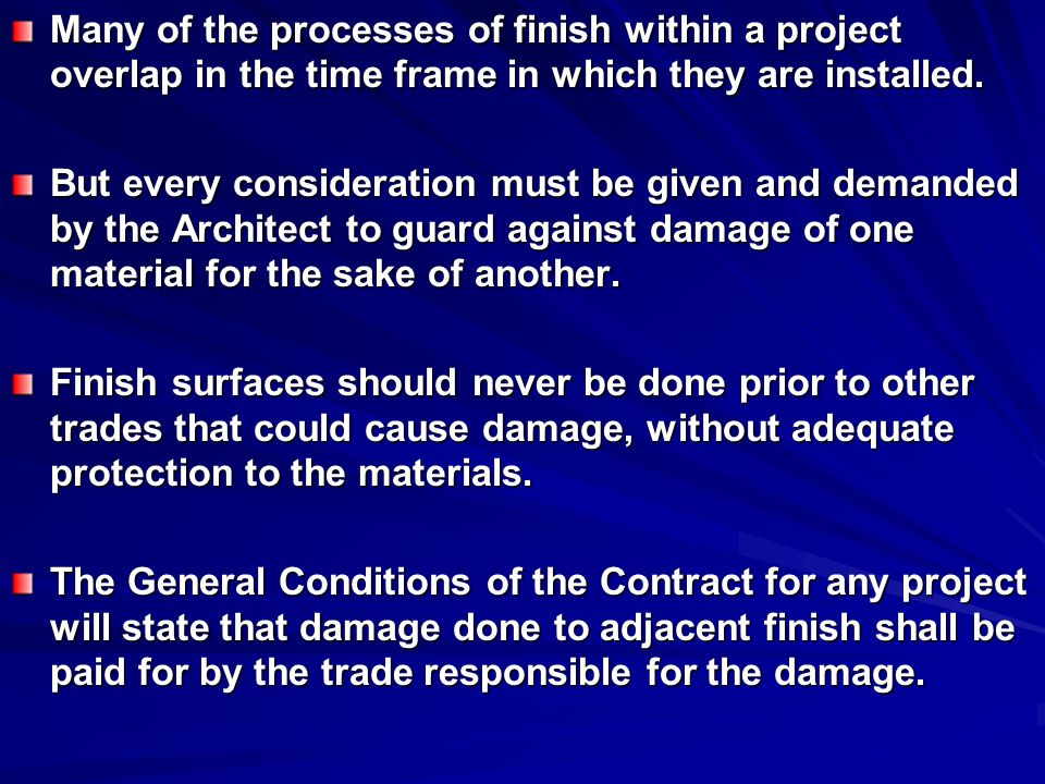 Many of the processes of finish within a project overlap in the time frame in which they are installed. But every consideration must be given and dema