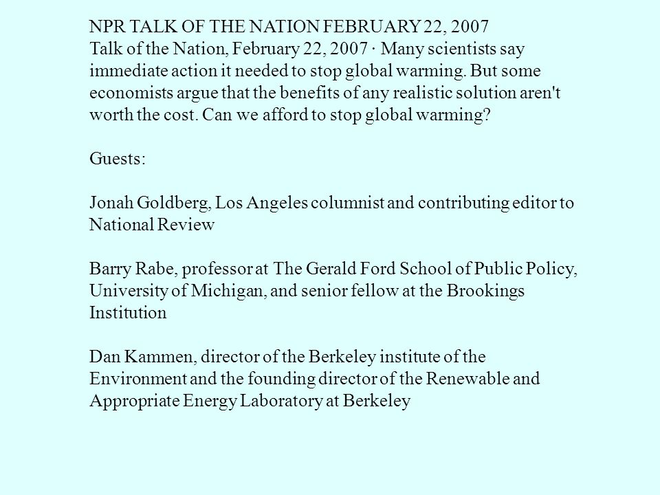 NPR TALK OF THE NATION FEBRUARY 22, 2007 Talk of the Nation, February 22, 2007 · Many scientists say immediate action it needed to stop global warming.