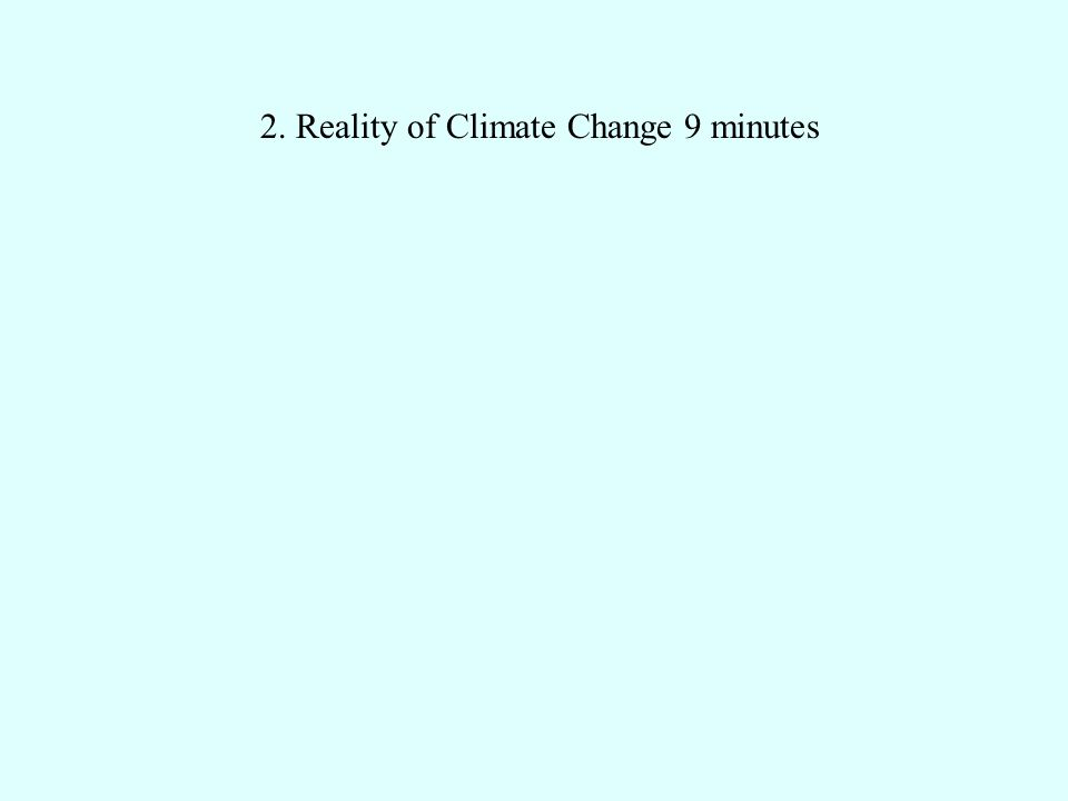 2. Reality of Climate Change 9 minutes