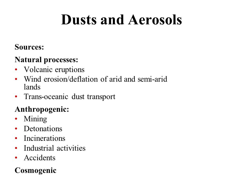 Dusts and Aerosols Sources: Natural processes: Volcanic eruptions Wind erosion/deflation of arid and semi-arid lands Trans-oceanic dust transport Anth