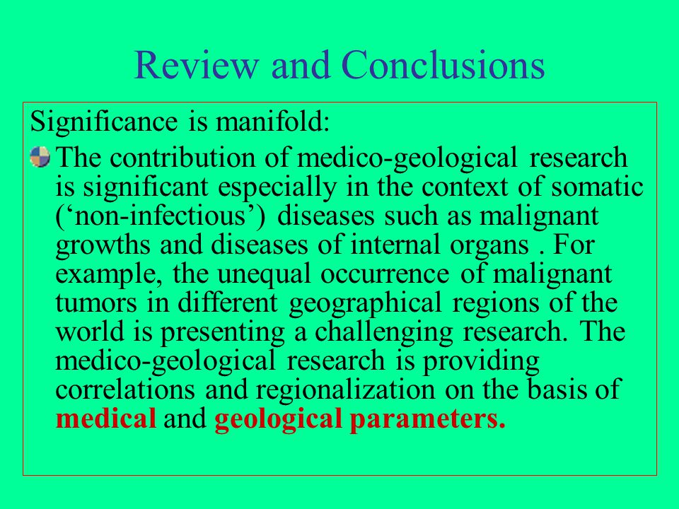 Review and Conclusions Significance is manifold: The contribution of medico-geological research is significant especially in the context of somatic (n
