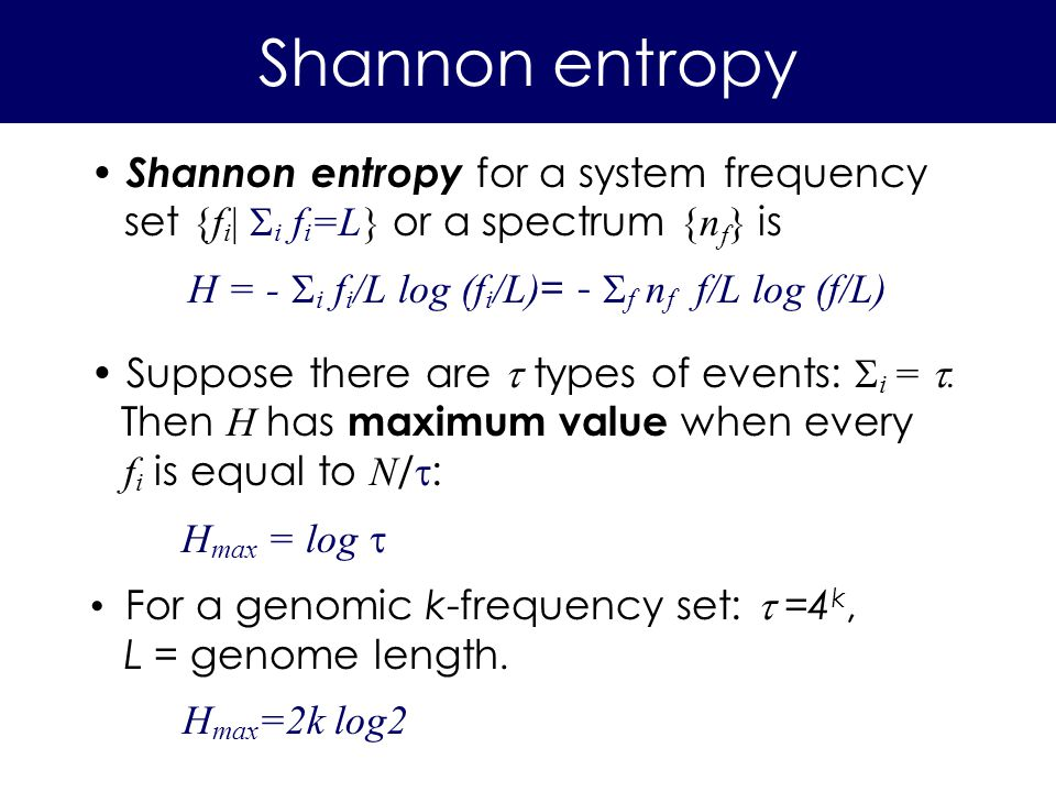 Shannon entropy for a system frequency set {f i | i f i =L} or a spectrum {n f } is H = - i f i /L log (f i /L) = - f n f f/L log (f/L) Suppose there are types of events: i =.